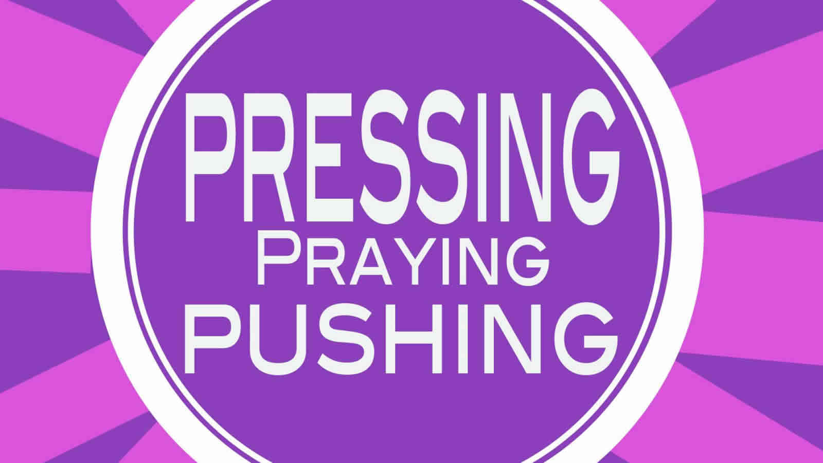Pressing Praying Pushing